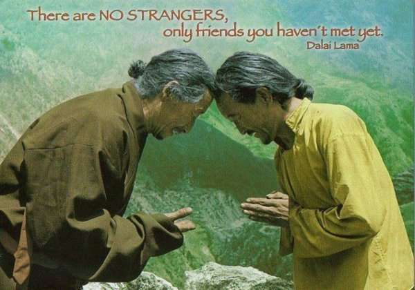 There are no strangers - only friends you haven't met yet.